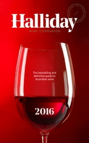 Halliday Wine Companion 2016 - The bestselling and definitive guide to Australian wine ebook by James Halliday
