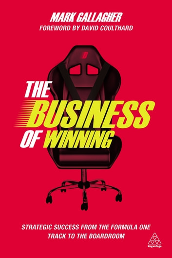The Business of Winning - Strategic Success from the Formula One Track to the Boardroom ebook by Mark Gallagher