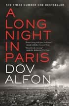 A Long Night in Paris - WATERSTONES THRILLER OF THE MONTH eBook by Dov Alfon