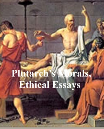 Plutarch's Morals, Ethical Essays ebook by Plutarch