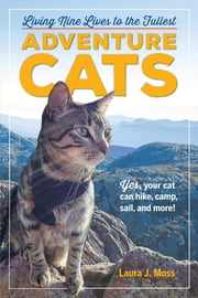 Adventure Cats - Living Nine Lives to the Fullest ebook by Laura J. Moss