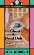 The Ghost and the Dead Deb ebook by Alice Kimberly