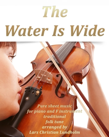 The Water Is Wide Pure sheet music for piano and F instrument traditional folk tune arranged by Lars Christian Lundholm ebook by Pure Sheet Music