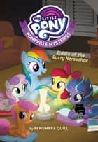 My Little Pony: Ponyville Mysteries: Riddle of the Rusty Horseshoe ebook by Penumbra Quill
