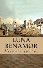 Luna Benamor ebook by Isaac Goldberg, Vicente Ibáñez