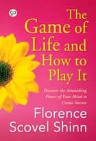 The Game of Life and How to Play It ebook by Florence Scovel Shinn, GP Editors