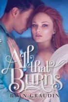 All That Burns ebook by Ryan Graudin