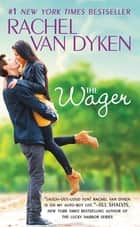 The Wager - The Bet series: Book 2 ebook by Rachel Van Dyken