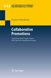 Collaborative Promotions - Optimizing Retail Supply Chains with Upstream Information Sharing ebook by Daniela Wiehenbrauk