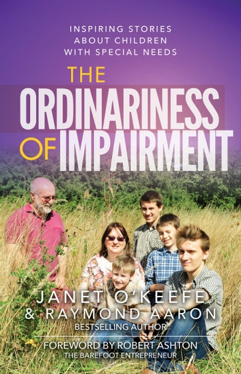 The Ordinariness of Impairment - Inspiring Stories About Children With Special Needs ebook by Janet O'Keefe,Raymond Aaron