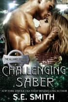 Challenging Saber - The Alliance Book 4 ebook by S.E. Smith