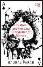 Rustom and the Last Storyteller of Almora ebook by Gaurav Parab