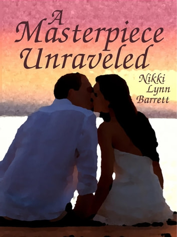 A Masterpiece Unraveled - The Masterpiece Trilogy, #2 ekitaplar by Nikki Lynn Barrett