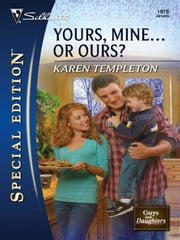 Yours, Mine...or Ours? - A Single Dad Romance ebook by Karen Templeton
