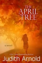 The April Tree ebook by Judith Arnold