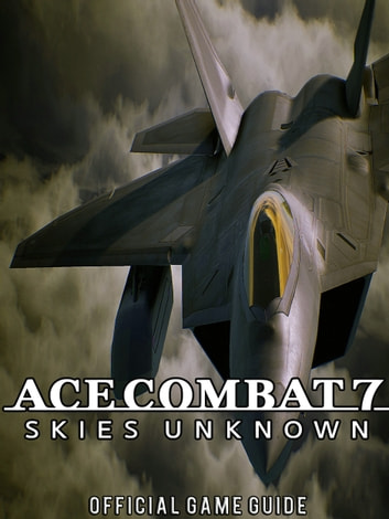 Ace Combat 7: Skies Unknown Guide & Game Walkthrough, Tips, Tricks and More!