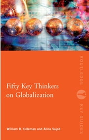 Fifty Key Thinkers on Globalization ebook by William Coleman,Alina Sajed