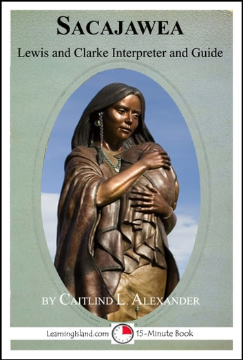 Sacajawea: Lewis and Clark Interpreter and Guide ebook by Caitlind L. Alexander