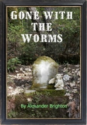 Gone with the Worms ebook by Alexander Brighton
