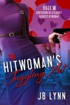 The Hitwoman's Juggling Act ebook by JB Lynn