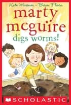 Marty McGuire Digs Worms! ebook by Kate Messner, Brian Floca
