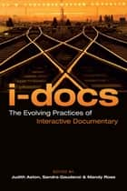 I-Docs - The Evolving Practices of Interactive Documentary ebook by Judith Aston, Sandra Gaudenzi, Mandy Rose