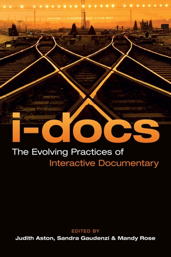 I-Docs - The Evolving Practices of Interactive Documentary ebook by