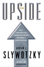 The Upside - The 7 Strategies for Turning Big Threats into Growth Breakthroughs ebook by Adrian J. Slywotzky,Karl Weber