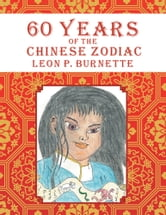 60 Years of the Chinese Zodiac ebook by Leon P. Burnette