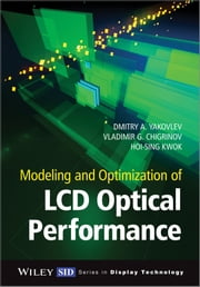 Modeling and Optimization of LCD Optical Performance ebook by Dmitry A. Yakovlev,Vladimir G. Chigrinov,Hoi-Sing Kwok