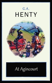At Agincourt ebook by G.A. Henty