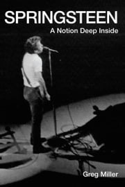 Springsteen: A Notion Deep Inside ebook by Greg Miller