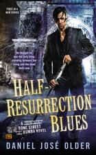 Half-Resurrection Blues - A Bone Street Rumba Novel ebook by Daniel José Older