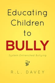 Educating Children to Bully ebook by R.L. Davey
