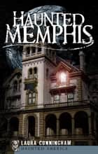 Haunted Memphis ebook by Laura Cunningham