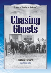 Chasing Ghosts - A Work of Historical Fiction Based on True Events and Real People ebook by Barbara Richard