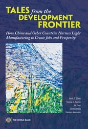 Tales from the Development Frontier - How China and Other Countries Harness Light Manufacturing to Create Jobs and Prosperity ebook by Hinh T. Dinh,Thomas G. Rawski,Ali Zafar,Lihong Wang,Eleonora Mavroeidi,Xin Tong,Pengfei Li