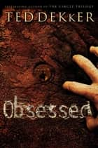 Obsessed ebook by Ted Dekker