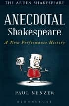 Anecdotal Shakespeare - A New Performance History ebook by Paul Menzer