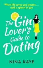 The Gin Lover's Guide to Dating - The perfect sparkling romantic comedy to fall in love with this summer! ebook by Nina Kaye