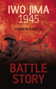 Battle Story: Iwo Jima 1945 ebook by Andrew Rawson