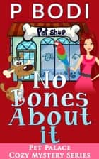 No Bones About it ebook by P Bodi