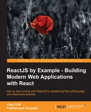 ReactJS by Example - Building Modern Web Applications with React ebook by Vipul A M,Prathamesh Sonpatki