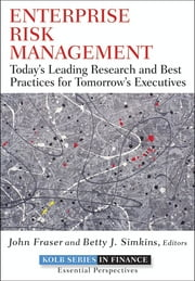 Enterprise Risk Management - Today's Leading Research and Best Practices for Tomorrow's Executives ebook by John Fraser,Betty Simkins