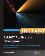 Instant Ext.NET Application Development ebook by Kevin Sullivan
