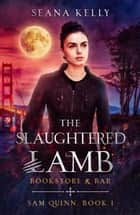 The Slaughtered Lamb Bookstore and Bar ebook by Seana Kelly