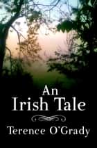 An Irish Tale ebook by Terence O'Grady