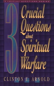 3 Crucial Questions about Spiritual Warfare (Three Crucial Questions) ebook by Clinton E. Arnold
