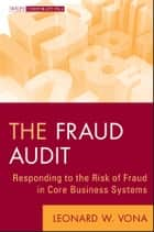 The Fraud Audit - Responding to the Risk of Fraud in Core Business Systems ebook by Leonard W. Vona