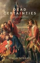 Dead Certainties ebook by Simon Schama